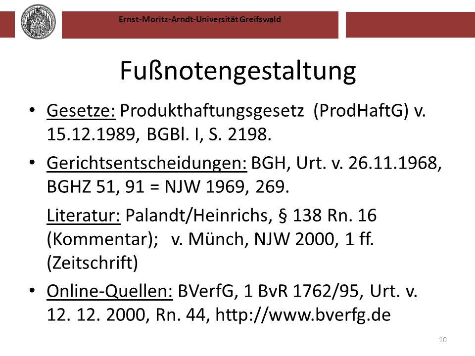 Ernst-Moritz-Arndt-Universität Greifswald Fußnotengestaltung Gesetze: Produkthaftungsgesetz (ProdHaftG) v. 15.12.1989, BGBl. I, S. 2198. Gerichtsentsc