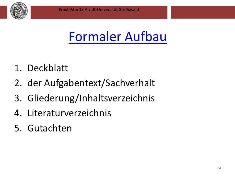 Ernst-Moritz-Arndt-Universität Greifswald Formaler Aufbau 1.Deckblatt 2.der Aufgabentext/Sachverhalt 3.Gliederung/Inhaltsverzeichnis 4.Literaturverzei