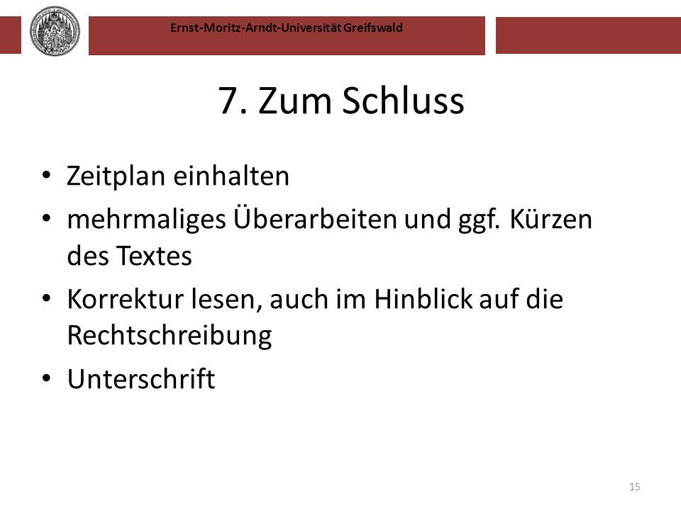 Ernst-Moritz-Arndt-Universität Greifswald 7. Zum Schluss Zeitplan einhalten mehrmaliges Überarbeiten und ggf. Kürzen des Textes Korrektur lesen, auch