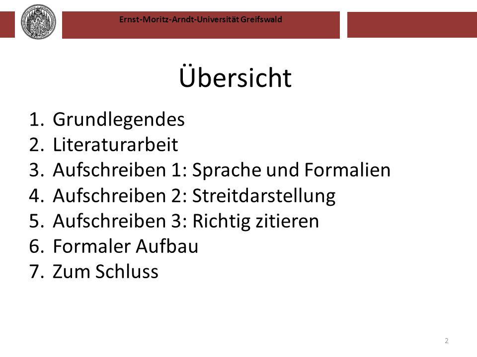 Ernst-Moritz-Arndt-Universität Greifswald 2 Übersicht 1.Grundlegendes 2.Literaturarbeit 3.Aufschreiben 1: Sprache und Formalien 4.Aufschreiben 2: Stre