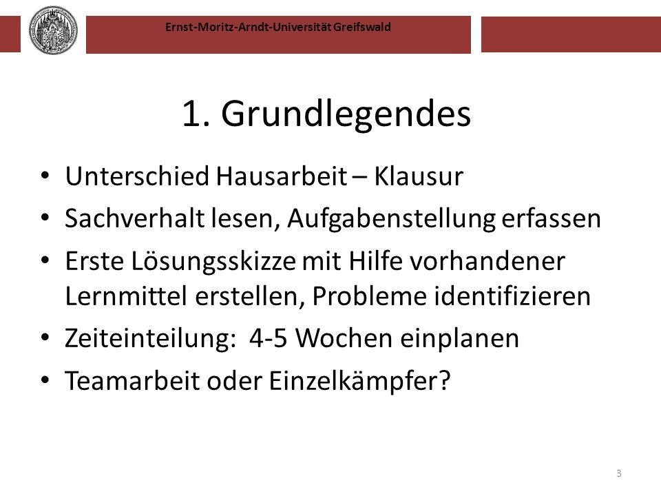 Ernst-Moritz-Arndt-Universität Greifswald 1. Grundlegendes Unterschied Hausarbeit – Klausur Sachverhalt lesen, Aufgabenstellung erfassen Erste Lösungs