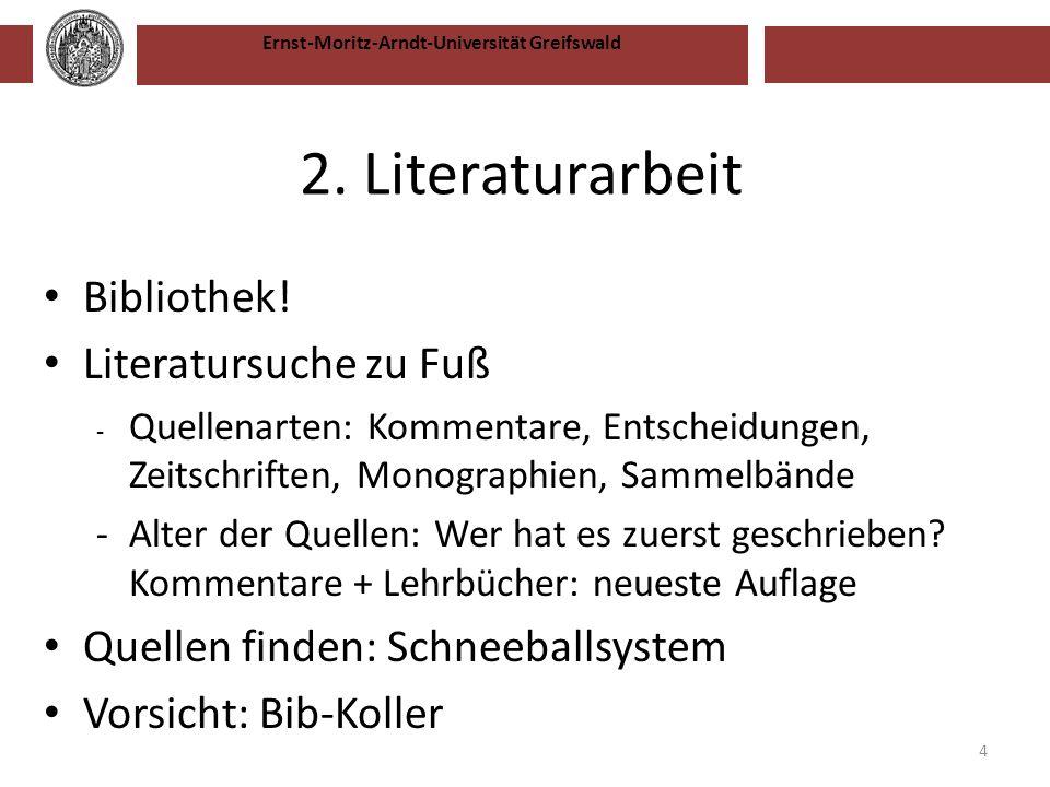 Ernst-Moritz-Arndt-Universität Greifswald 2. Literaturarbeit Bibliothek! Literatursuche zu Fuß - Quellenarten: Kommentare, Entscheidungen, Zeitschrift