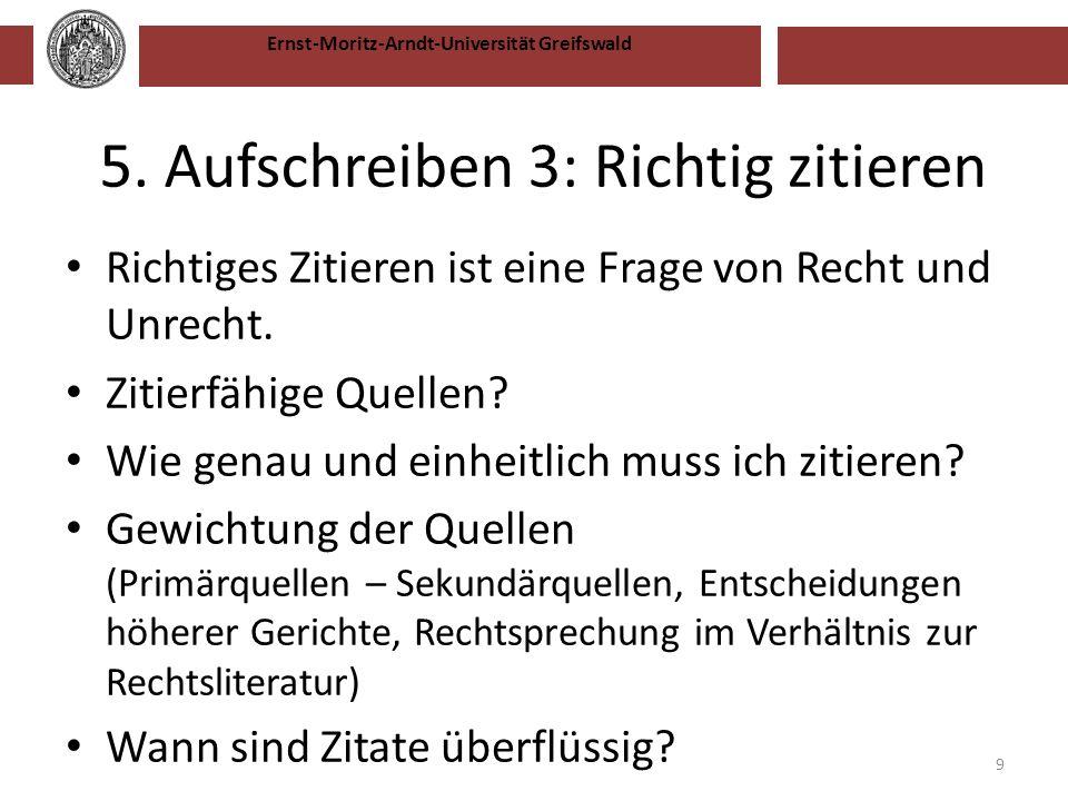 Ernst-Moritz-Arndt-Universität Greifswald 5. Aufschreiben 3: Richtig zitieren Richtiges Zitieren ist eine Frage von Recht und Unrecht. Zitierfähige Qu