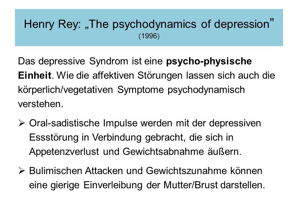 Henry Rey: The psychodynamics of depression (1996) Das depressive Syndrom ist eine psycho-physische Einheit.
