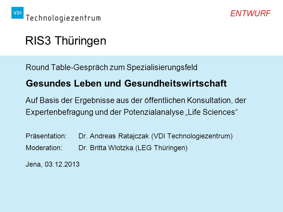 ENTWURF RIS3 Thüringen Round Table-Gespräch zum Spezialisierungsfeld Gesundes Leben und Gesundheitswirtschaft Auf Basis der Ergebnisse aus der öffentl