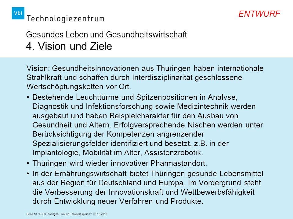 Seite 13 / RIS3 Thüringen Round Table-Gespräch/ 03.12.2013 ENTWURF Gesundes Leben und Gesundheitswirtschaft 4. Vision und Ziele Vision: Gesundheitsinn