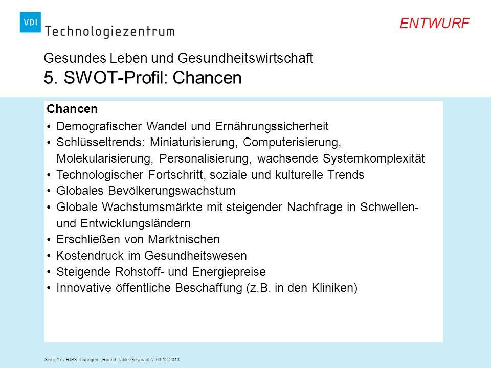 Seite 17 / RIS3 Thüringen Round Table-Gespräch/ 03.12.2013 ENTWURF Gesundes Leben und Gesundheitswirtschaft 5. SWOT-Profil: Chancen Chancen Demografis