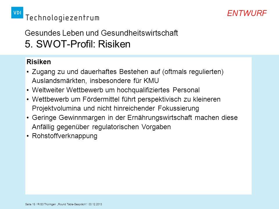 Seite 18 / RIS3 Thüringen Round Table-Gespräch/ 03.12.2013 ENTWURF Gesundes Leben und Gesundheitswirtschaft 5. SWOT-Profil: Risiken Risiken Zugang zu