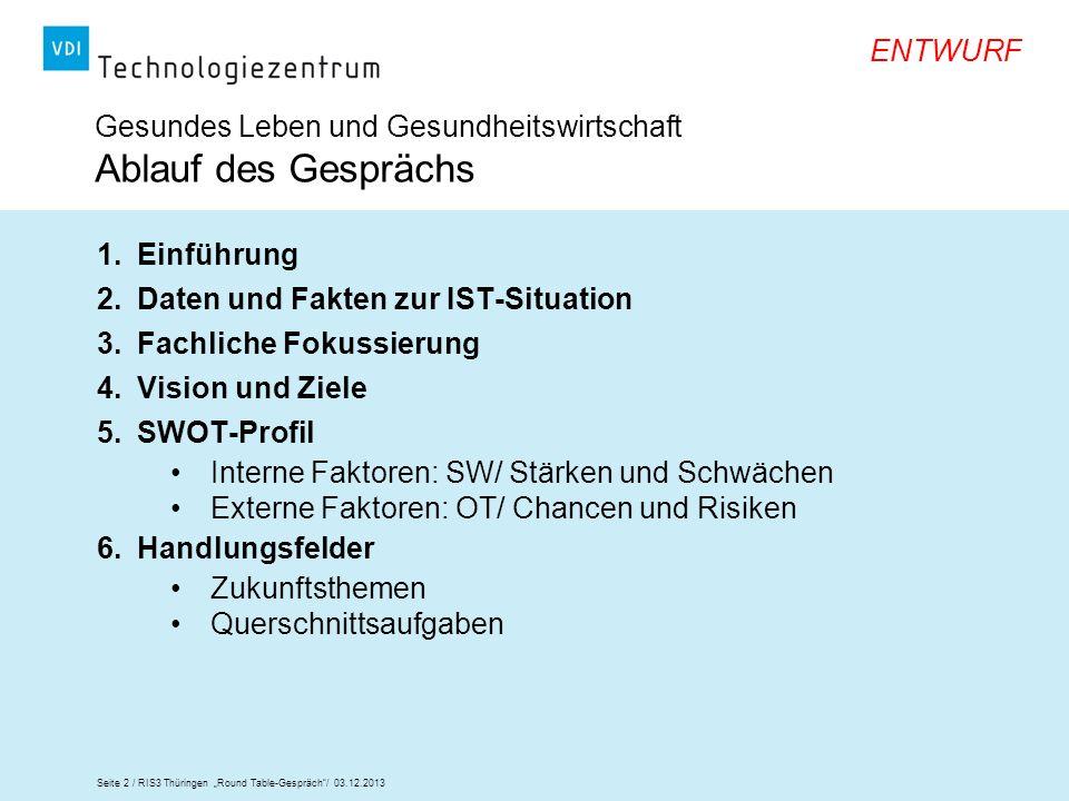 Seite 2 / RIS3 Thüringen Round Table-Gespräch/ 03.12.2013 ENTWURF Gesundes Leben und Gesundheitswirtschaft Ablauf des Gesprächs 1.Einführung 2.Daten u