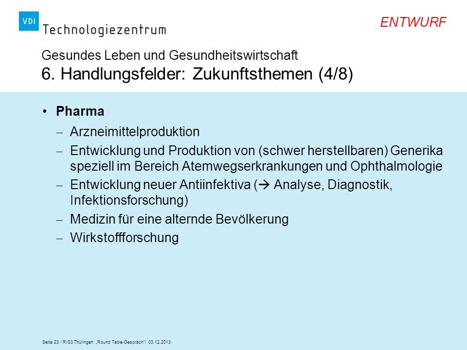 Seite 23 / RIS3 Thüringen Round Table-Gespräch/ 03.12.2013 ENTWURF Gesundes Leben und Gesundheitswirtschaft 6. Handlungsfelder: Zukunftsthemen (4/8) P