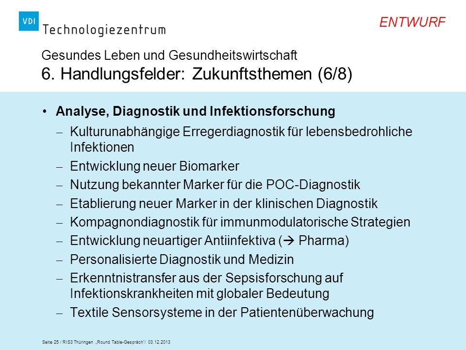 Seite 25 / RIS3 Thüringen Round Table-Gespräch/ 03.12.2013 ENTWURF Gesundes Leben und Gesundheitswirtschaft 6. Handlungsfelder: Zukunftsthemen (6/8) A