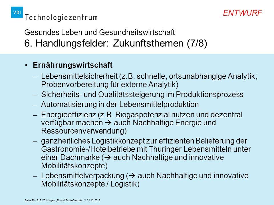 Seite 26 / RIS3 Thüringen Round Table-Gespräch/ 03.12.2013 ENTWURF Gesundes Leben und Gesundheitswirtschaft 6. Handlungsfelder: Zukunftsthemen (7/8) E