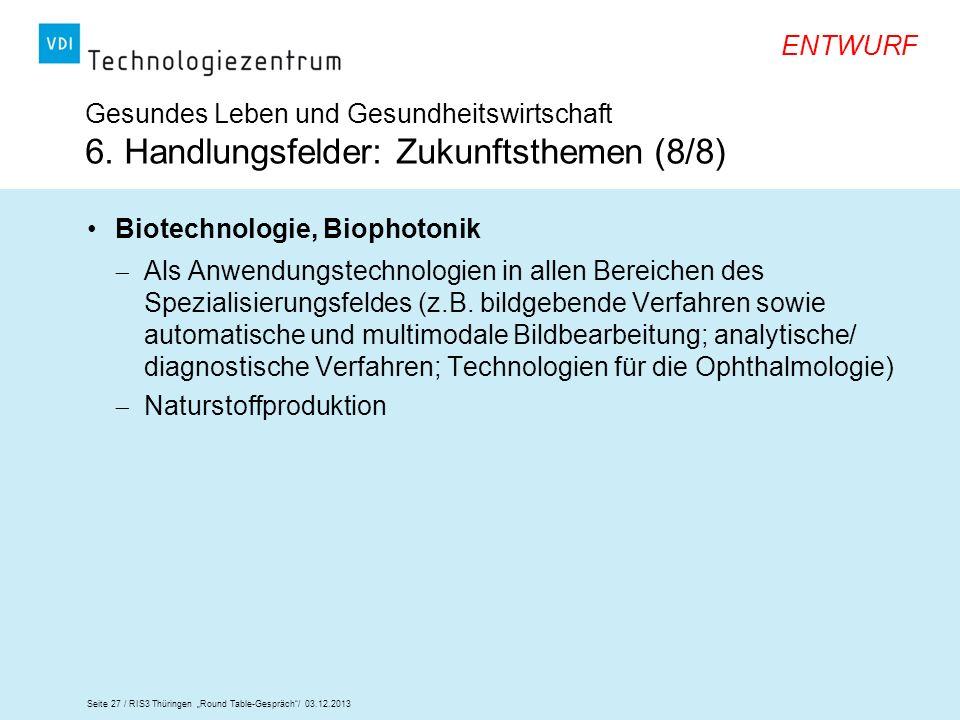 Seite 27 / RIS3 Thüringen Round Table-Gespräch/ 03.12.2013 ENTWURF Gesundes Leben und Gesundheitswirtschaft 6. Handlungsfelder: Zukunftsthemen (8/8) B