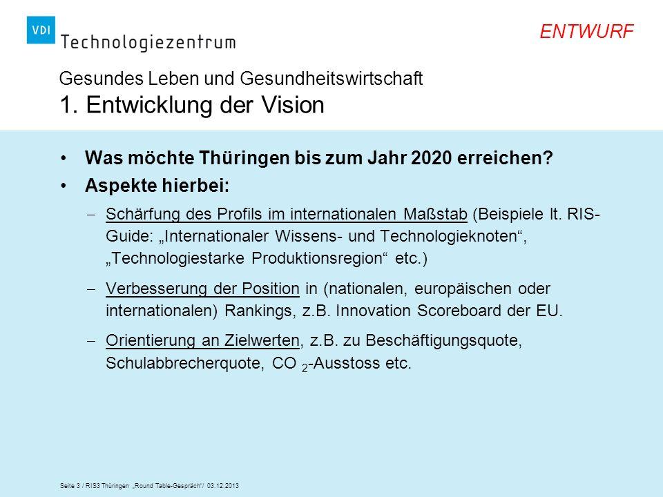 Seite 3 / RIS3 Thüringen Round Table-Gespräch/ 03.12.2013 ENTWURF Gesundes Leben und Gesundheitswirtschaft 1. Entwicklung der Vision Was möchte Thürin