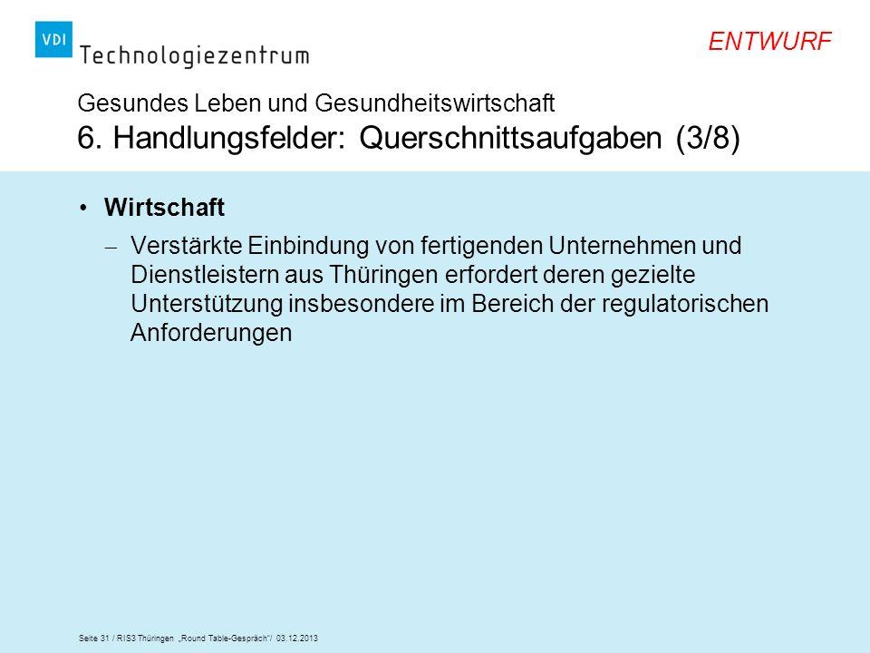 Seite 31 / RIS3 Thüringen Round Table-Gespräch/ 03.12.2013 ENTWURF Gesundes Leben und Gesundheitswirtschaft 6. Handlungsfelder: Querschnittsaufgaben (