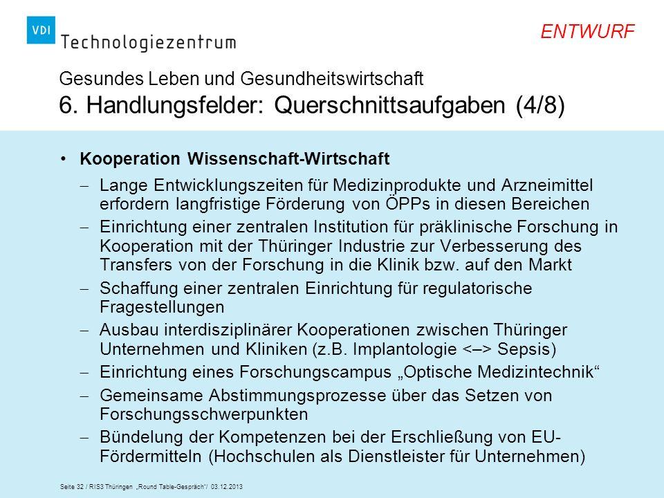 Seite 32 / RIS3 Thüringen Round Table-Gespräch/ 03.12.2013 ENTWURF Gesundes Leben und Gesundheitswirtschaft 6. Handlungsfelder: Querschnittsaufgaben (