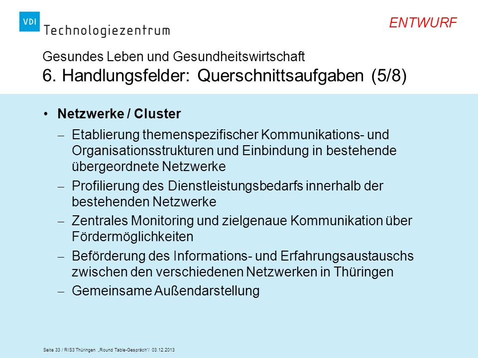 Seite 33 / RIS3 Thüringen Round Table-Gespräch/ 03.12.2013 ENTWURF Gesundes Leben und Gesundheitswirtschaft 6. Handlungsfelder: Querschnittsaufgaben (