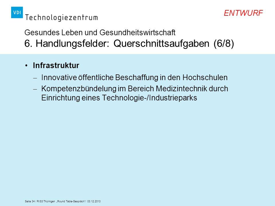 Seite 34 / RIS3 Thüringen Round Table-Gespräch/ 03.12.2013 ENTWURF Gesundes Leben und Gesundheitswirtschaft 6. Handlungsfelder: Querschnittsaufgaben (
