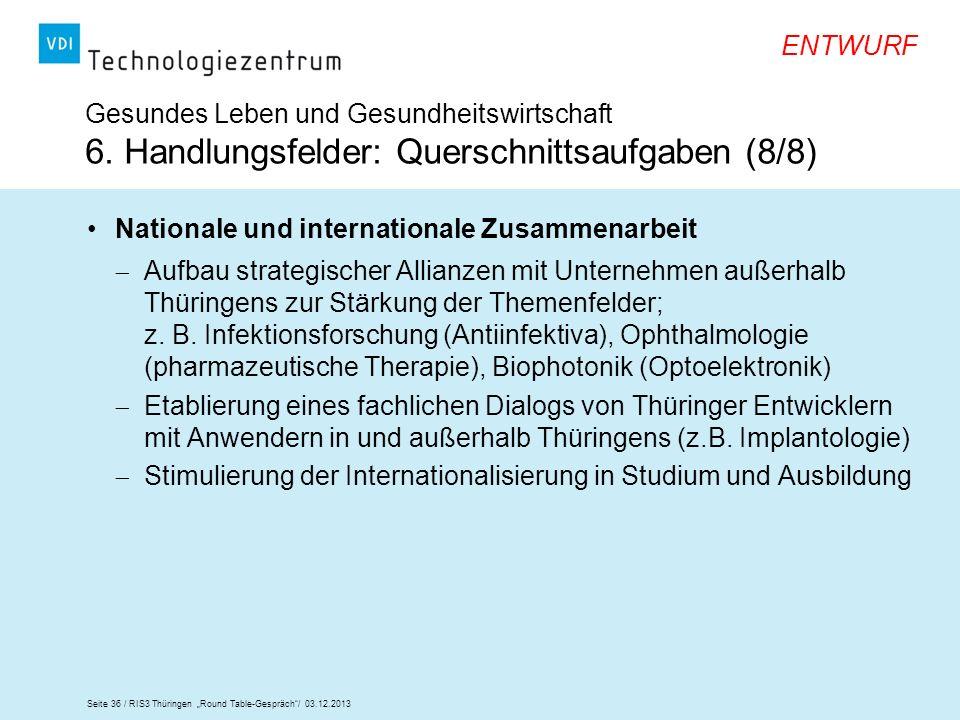 Seite 36 / RIS3 Thüringen Round Table-Gespräch/ 03.12.2013 ENTWURF Gesundes Leben und Gesundheitswirtschaft 6. Handlungsfelder: Querschnittsaufgaben (