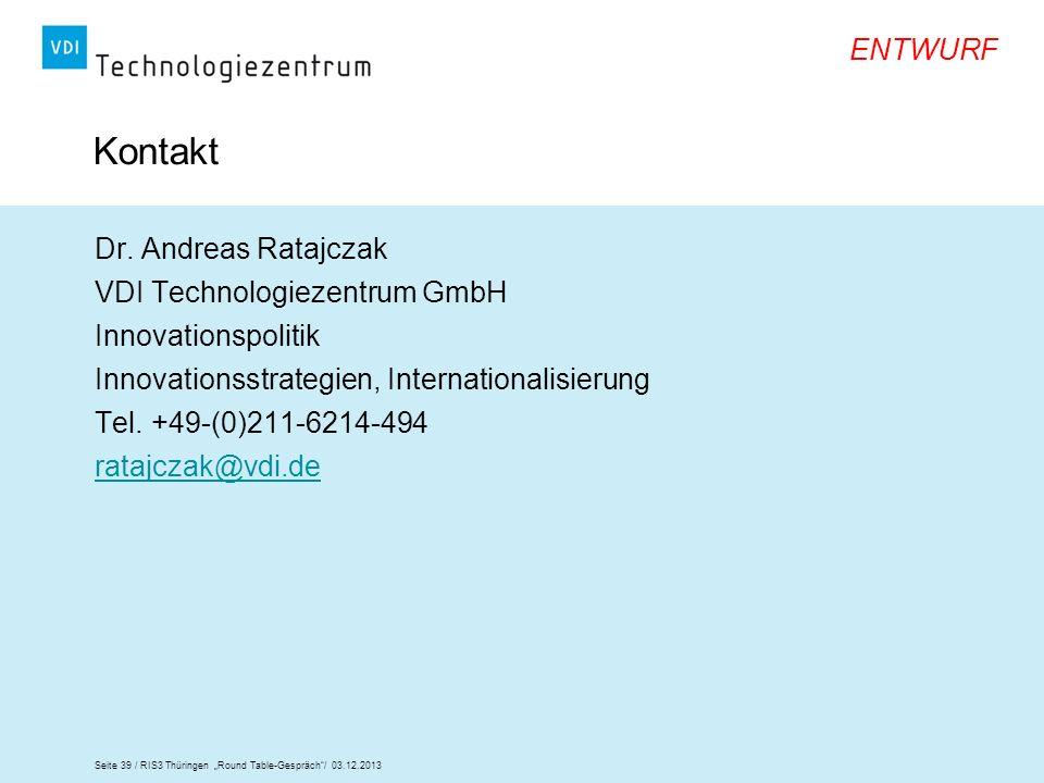Seite 39 / RIS3 Thüringen Round Table-Gespräch/ 03.12.2013 ENTWURF Dr. Andreas Ratajczak VDI Technologiezentrum GmbH Innovationspolitik Innovationsstr