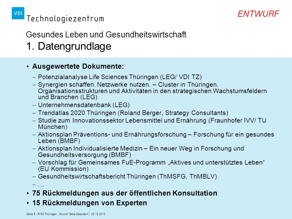 Seite 5 / RIS3 Thüringen Round Table-Gespräch/ 03.12.2013 ENTWURF Gesundes Leben und Gesundheitswirtschaft 1. Datengrundlage Ausgewertete Dokumente: P