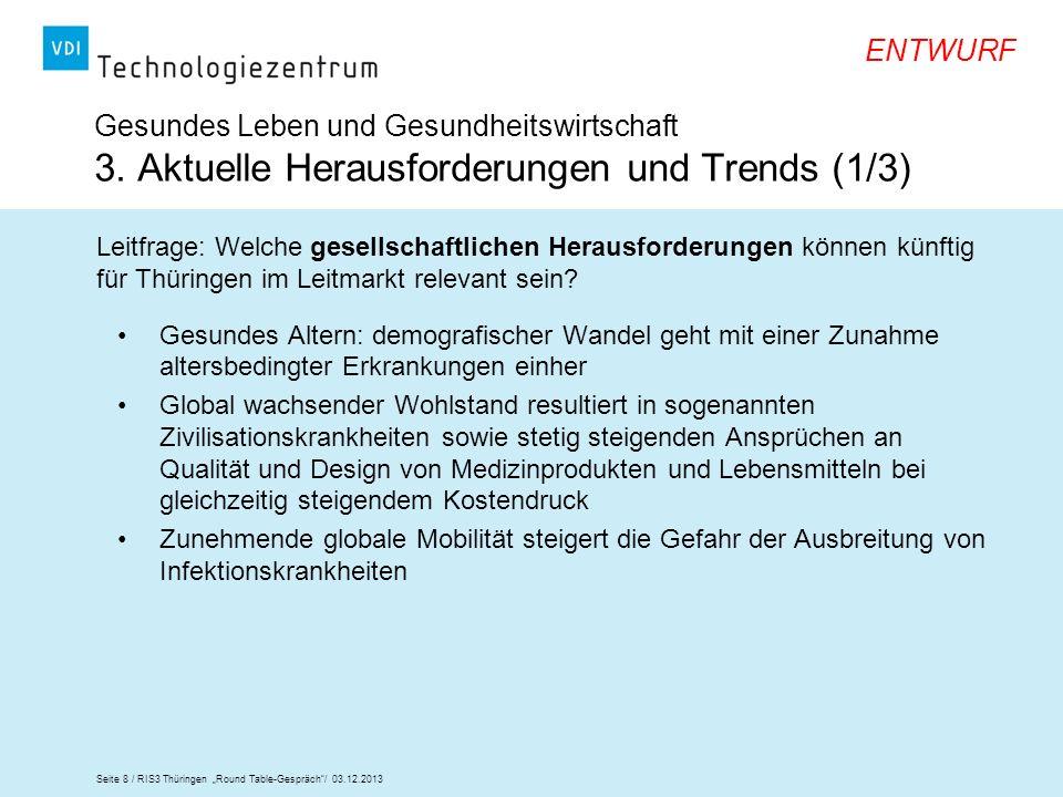 Seite 8 / RIS3 Thüringen Round Table-Gespräch/ 03.12.2013 ENTWURF Leitfrage: Welche gesellschaftlichen Herausforderungen können künftig für Thüringen