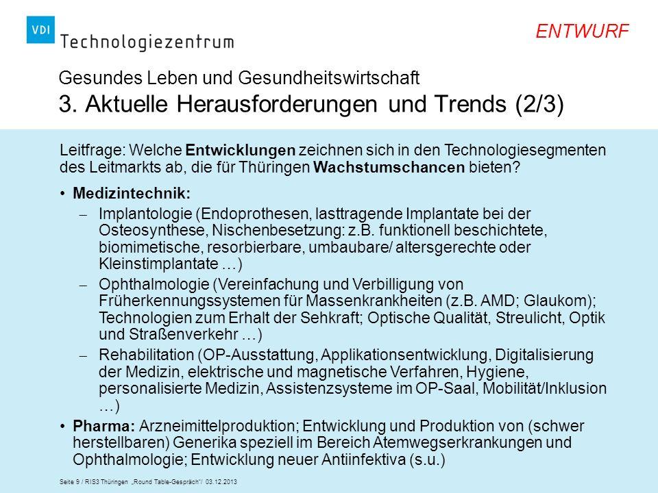 Seite 9 / RIS3 Thüringen Round Table-Gespräch/ 03.12.2013 ENTWURF Leitfrage: Welche Entwicklungen zeichnen sich in den Technologiesegmenten des Leitma