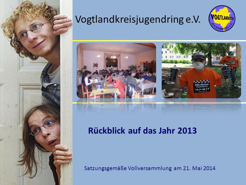 Rückblick auf das Jahr 2013 Vogtlandkreisjugendring e.V. Satzungsgemäße Vollversammlung am 21. Mai 2014