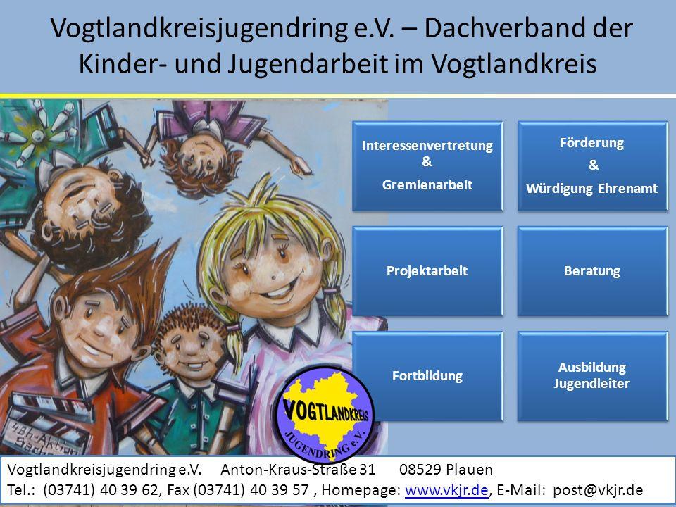 Vogtlandkreisjugendring e.V. – Dachverband der Kinder- und Jugendarbeit im Vogtlandkreis Interessenvertretung & Gremienarbeit Förderung & Würdigung Eh