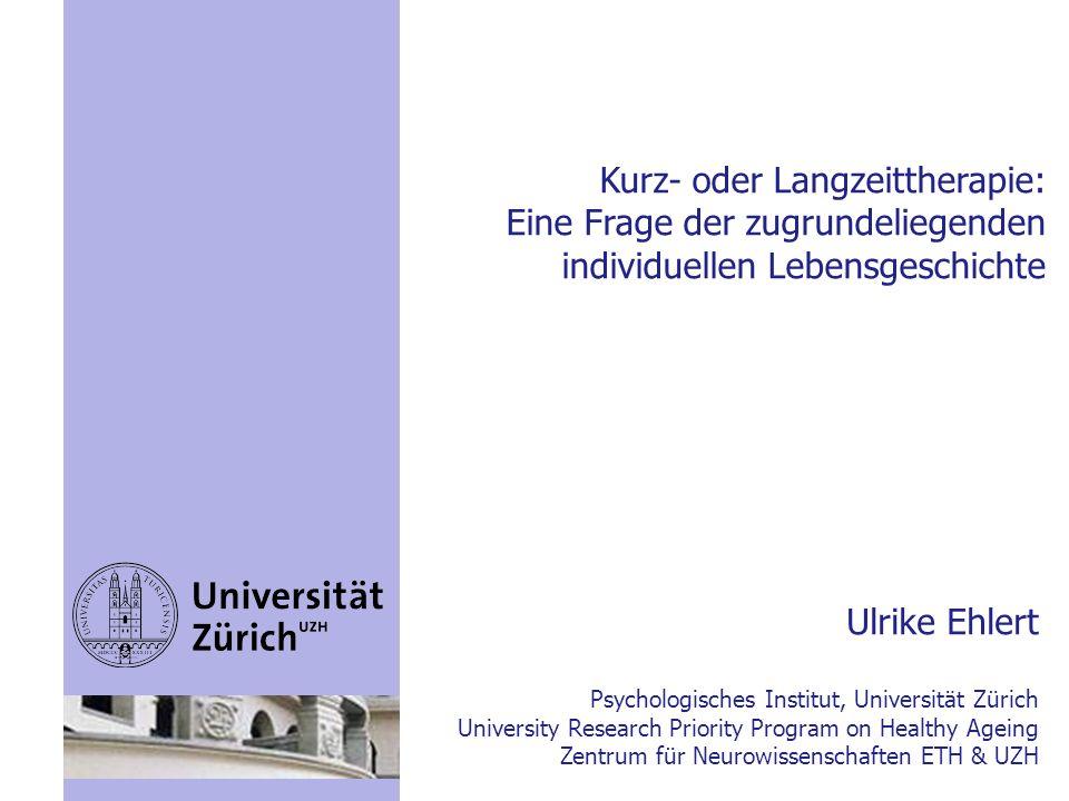 Kurz- oder Langzeittherapie: Eine Frage der zugrundeliegenden individuellen Lebensgeschichte Ulrike Ehlert Psychologisches Institut, Universität Züric