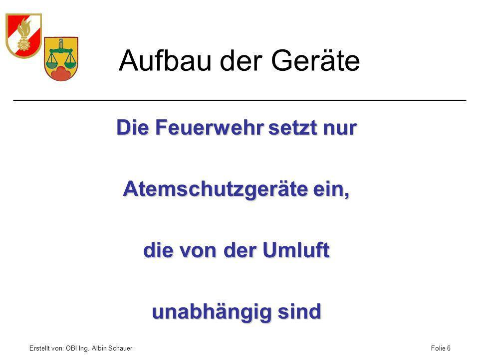 Erstellt von: OBI Ing. Albin SchauerFolie 7 Warum schwerern Atemschutz verwenden