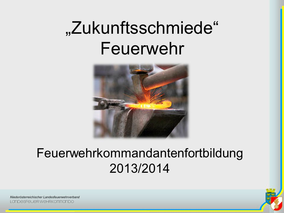 Zukunftsschmiede Feuerwehr Feuerwehrkommandantenfortbildung 2013/2014