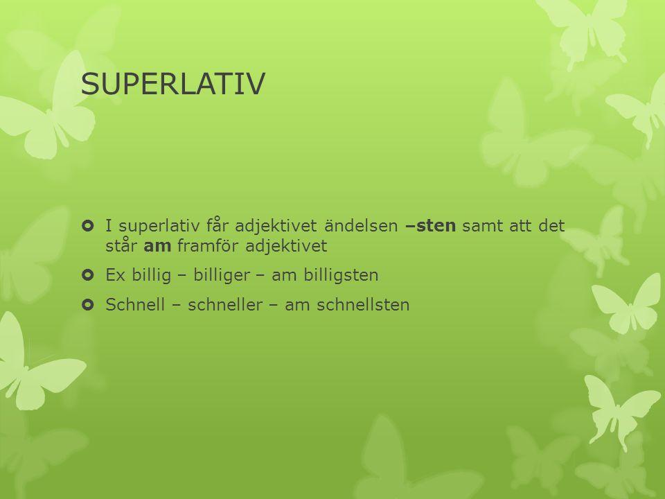 SUPERLATIV I superlativ får adjektivet ändelsen –sten samt att det står am framför adjektivet Ex billig – billiger – am billigsten Schnell – schneller – am schnellsten