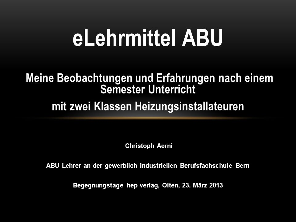 eLehrmittel ABU Meine Beobachtungen und Erfahrungen nach einem Semester Unterricht mit zwei Klassen Heizungsinstallateuren Christoph Aerni ABU Lehrer
