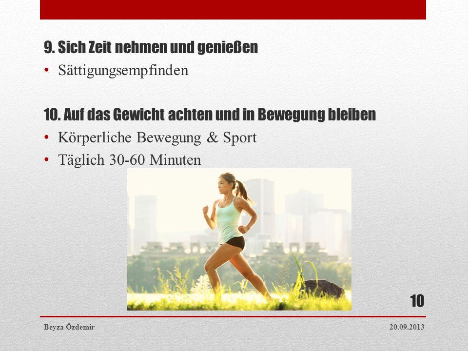 9. Sich Zeit nehmen und genießen Sättigungsempfinden 10. Auf das Gewicht achten und in Bewegung bleiben Körperliche Bewegung & Sport Täglich 30-60 Min