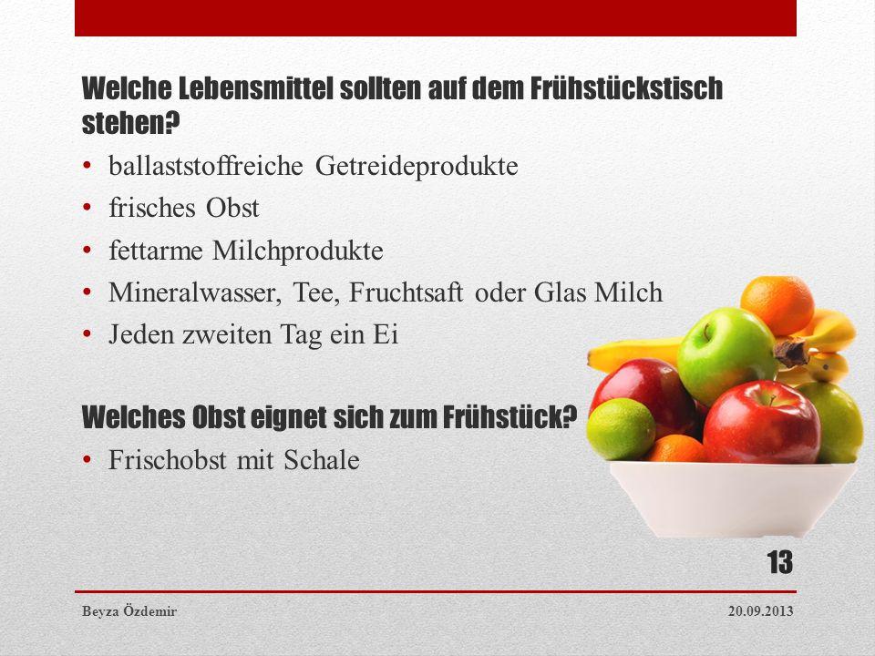 Welche Lebensmittel sollten auf dem Frühstückstisch stehen? ballaststoffreiche Getreideprodukte frisches Obst fettarme Milchprodukte Mineralwasser, Te