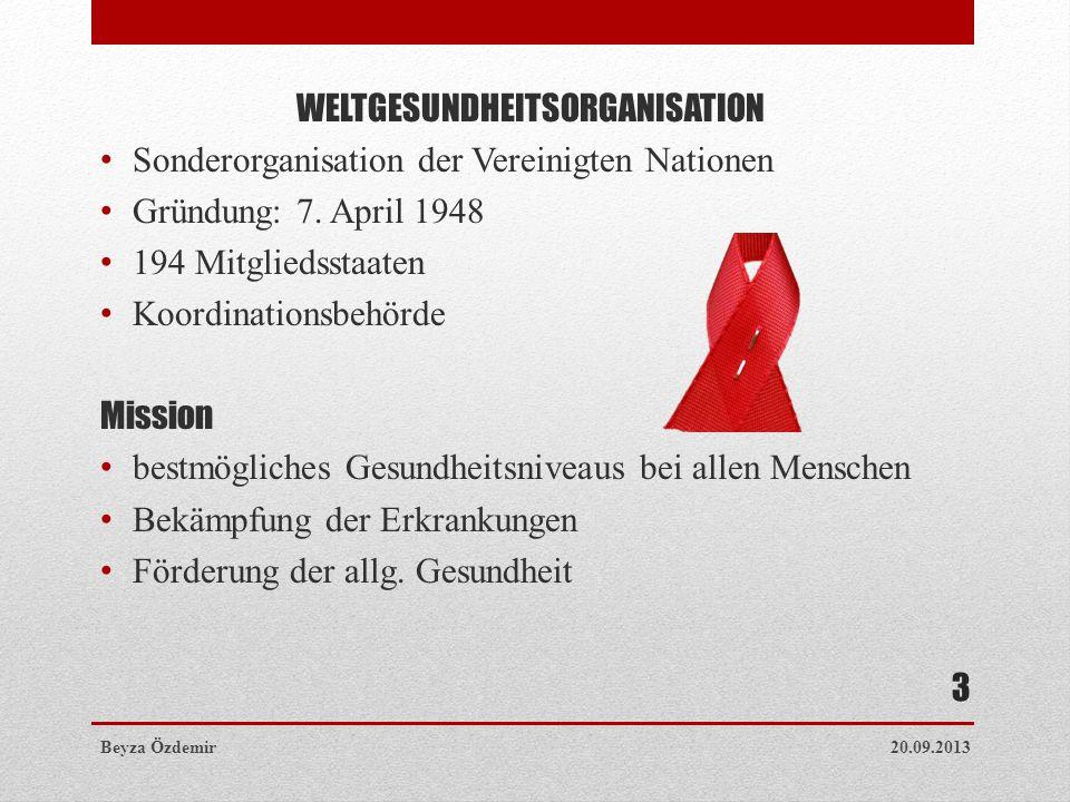 Aufgaben Weltweite Koordination Impfprogramme Gesundheits- und Krankheitsdaten Entwicklungsländer Der Weltgesundheitsbericht 20.09.2013Beyza Özdemir 4