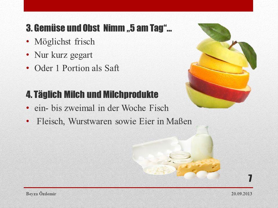 3. Gemüse und Obst  Nimm 5 am Tag... Möglichst frisch Nur kurz gegart Oder 1 Portion als Saft 4. Täglich Milch und Milchprodukte ein- bis zweimal in