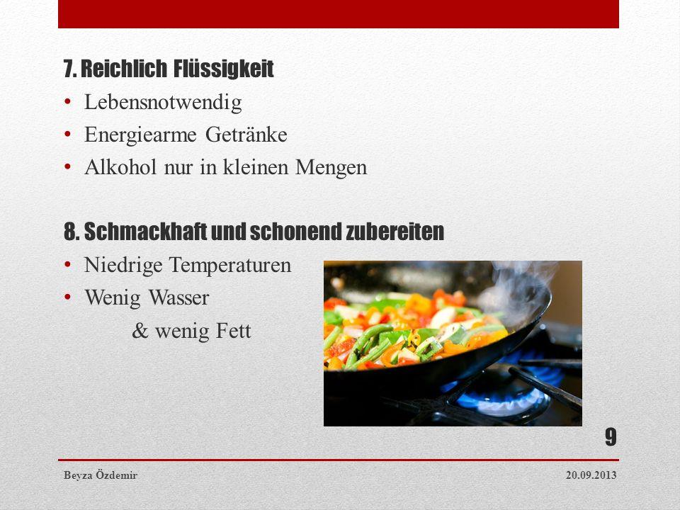 7. Reichlich Flüssigkeit Lebensnotwendig Energiearme Getränke Alkohol nur in kleinen Mengen 8. Schmackhaft und schonend zubereiten Niedrige Temperatur
