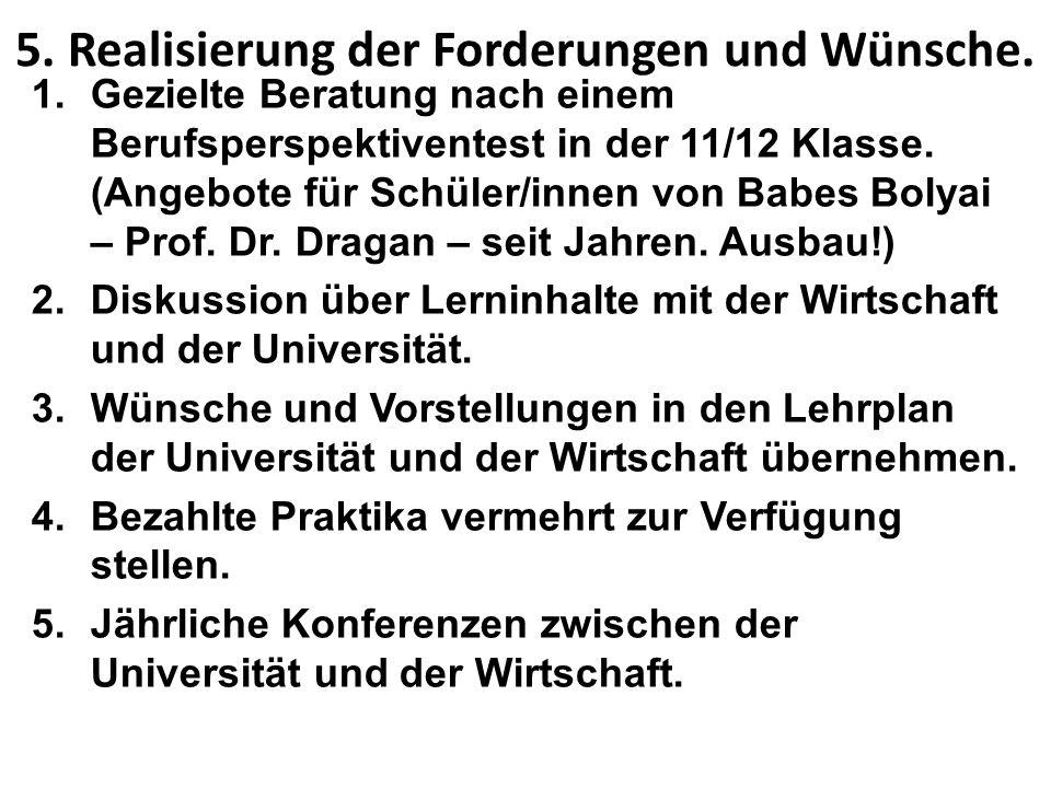 5. Realisierung der Forderungen und Wünsche. 1.Gezielte Beratung nach einem Berufsperspektiventest in der 11/12 Klasse. (Angebote für Schüler/innen vo