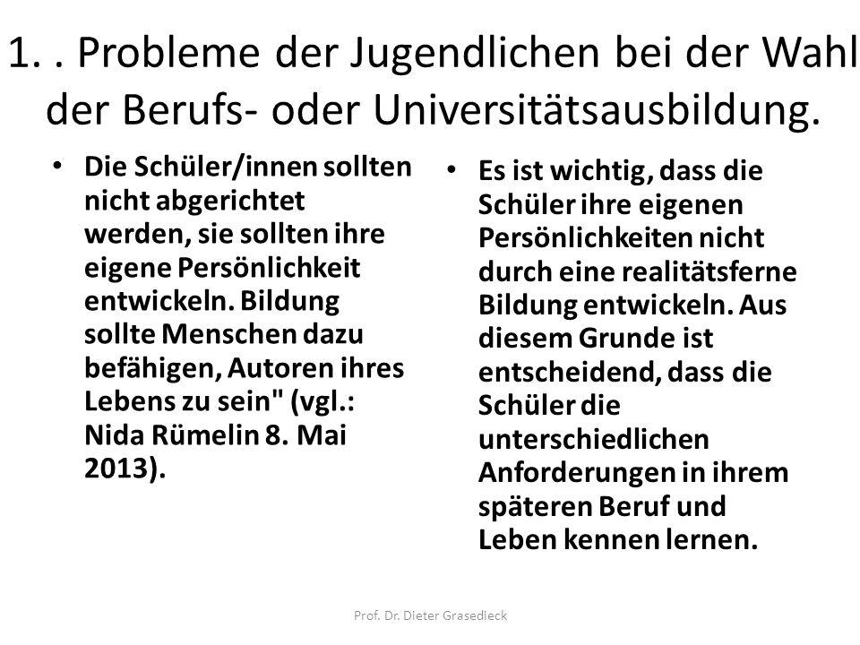 1.. Probleme der Jugendlichen bei der Wahl der Berufs- oder Universitätsausbildung. Die Schüler/innen sollten nicht abgerichtet werden, sie sollten ih
