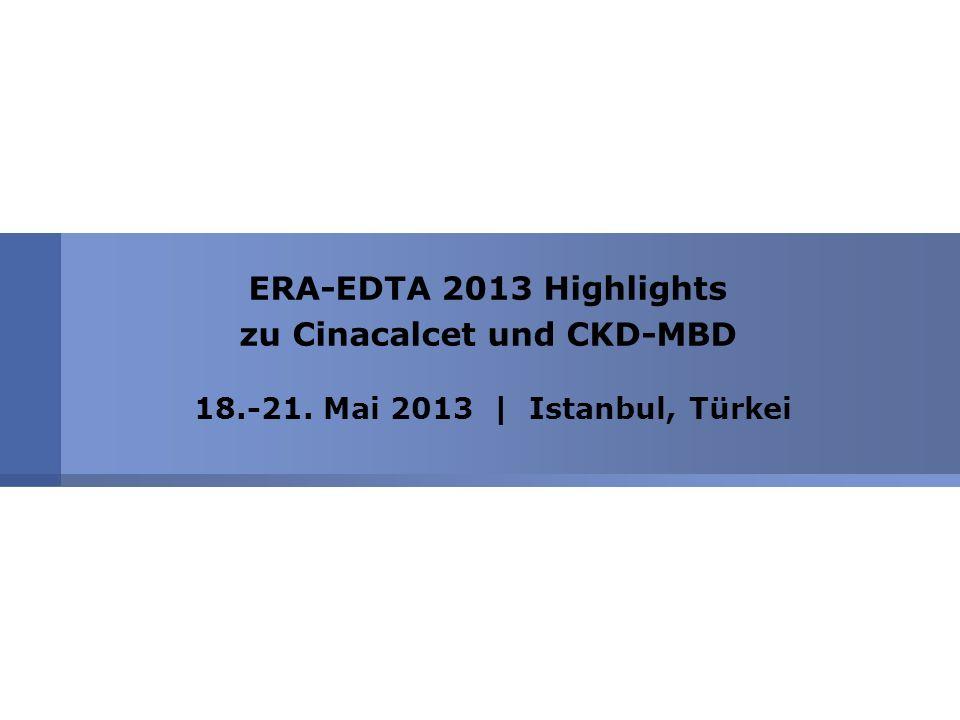 ERA-EDTA 2013 Highlights zu Cinacalcet und CKD-MBD 18.-21. Mai 2013   Istanbul, Türkei