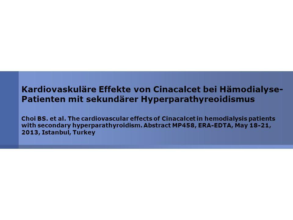 Kardiovaskuläre Effekte von Cinacalcet bei Hämodialyse- Patienten mit sekundärer Hyperparathyreoidismus Choi BS. et al. The cardiovascular effects of