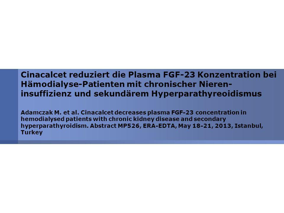 Cinacalcet reduziert die Plasma FGF-23 Konzentration bei Hämodialyse-Patienten mit chronischer Nieren- insuffizienz und sekundärem Hyperparathyreoidismus Adamczak M.