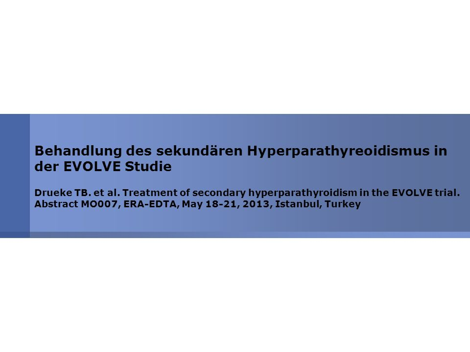 Behandlung des sekundären Hyperparathyreoidismus in der EVOLVE Studie Drueke TB. et al. Treatment of secondary hyperparathyroidism in the EVOLVE trial