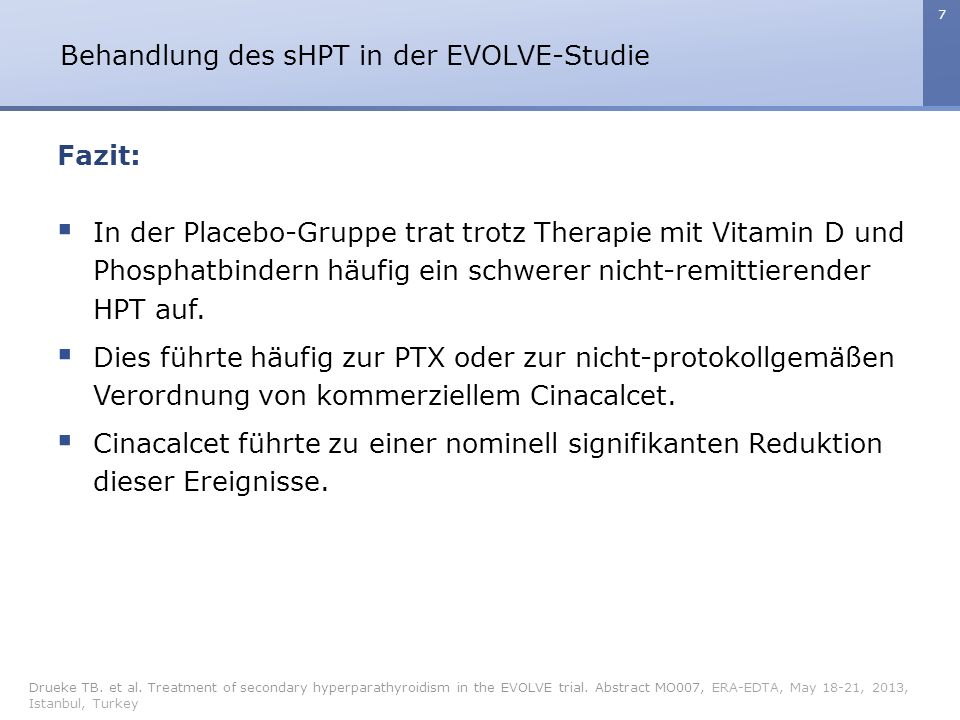7 Behandlung des sHPT in der EVOLVE-Studie Drueke TB. et al. Treatment of secondary hyperparathyroidism in the EVOLVE trial. Abstract MO007, ERA-EDTA,