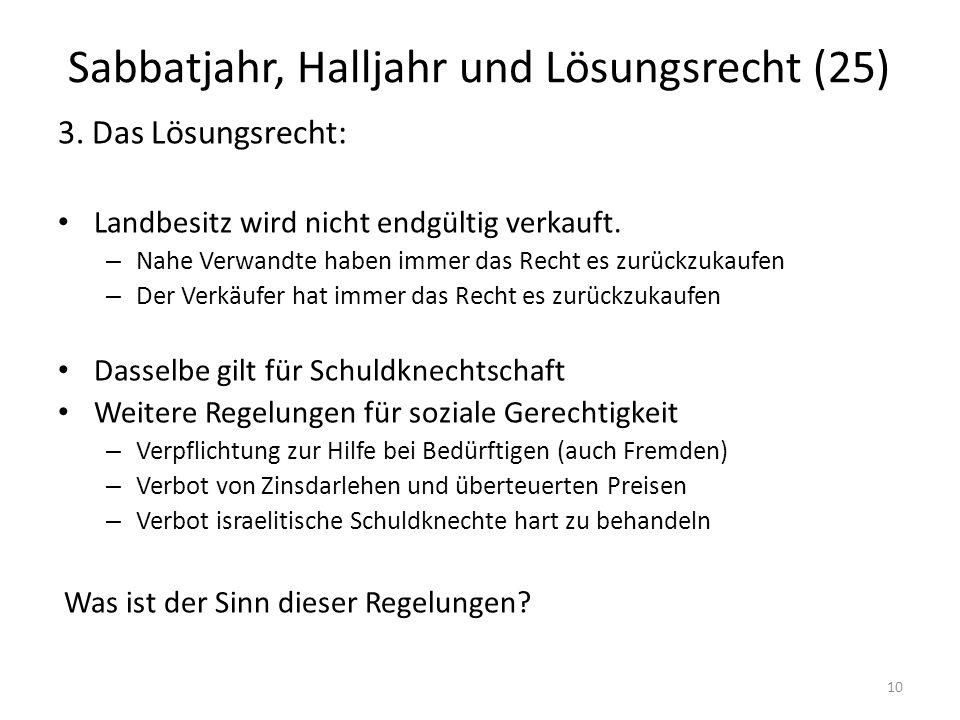 Sabbatjahr, Halljahr und Lösungsrecht (25) 3. Das Lösungsrecht: Landbesitz wird nicht endgültig verkauft. – Nahe Verwandte haben immer das Recht es zu