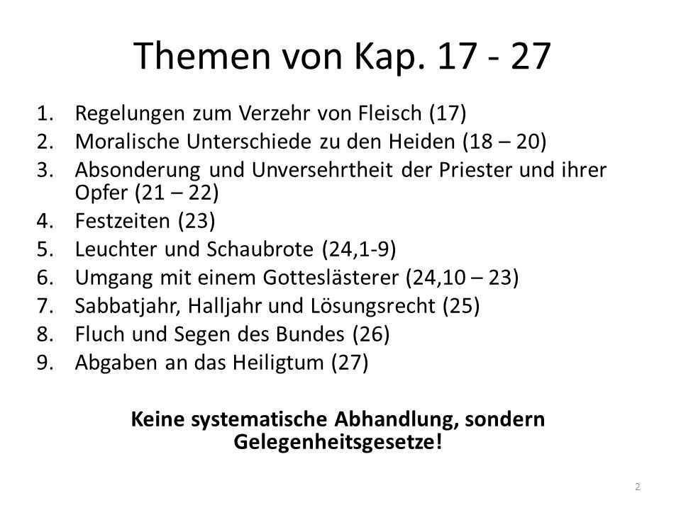 Themen von Kap. 17 - 27 1.Regelungen zum Verzehr von Fleisch (17) 2.Moralische Unterschiede zu den Heiden (18 – 20) 3.Absonderung und Unversehrtheit d