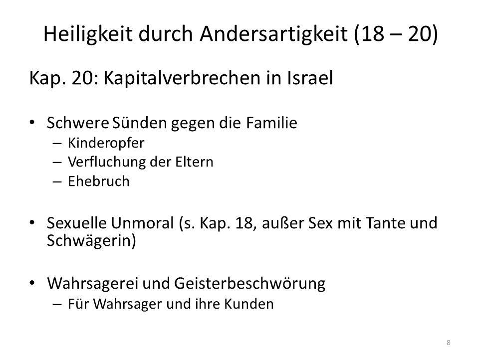 Heiligkeit durch Andersartigkeit (18 – 20) Kap. 20: Kapitalverbrechen in Israel Schwere Sünden gegen die Familie – Kinderopfer – Verfluchung der Elter