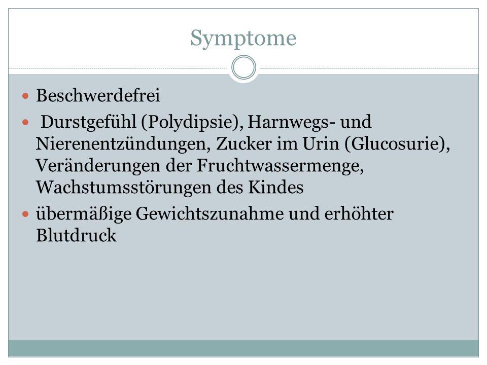 Symptome Beschwerdefrei Durstgefühl (Polydipsie), Harnwegs- und Nierenentzündungen, Zucker im Urin (Glucosurie), Veränderungen der Fruchtwassermenge,